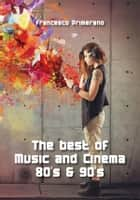 The best of Music and Cinema 80's & 90's ebook by Francesco Primerano