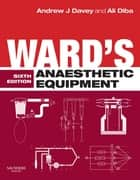 Ward's Anaesthetic Equipment E-Book ebook by Andrew J Davey, LRCP & SI, FRCA,...
