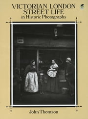 Victorian London Street Life in Historic Photographs ebook by John Thomson