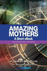 Amazing Mothers - A Short eBook - Inspirational Stories ebook by Charles Margerison