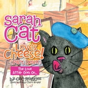 Sarah Cat Loves Cheese! (Part Deux) - The Love Affair Goes On... ebook by CnC Ruggles