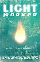 Lightworker: A Call to Authenticity ebook by Lloyd Matthew Thompson