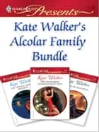 Kate Walker's Alcolar Family Bundle - An Anthology ekitaplar by Kate Walker