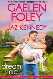 Dream of Me (Harmony Falls, Book 1) ebook by Gaelen Foley, Jaz Kennedy