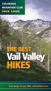 The Best Vail Valley Hikes and Snowshoe Routes - Colorado Mountain Club Pack Guide ebook by The Colorado Mountain Club