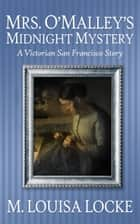 Mrs. O'Malley's Midnight Mystery - A Victorian San Francisco Story ebook by M. Louisa Locke