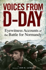 Voices from D-Day - Eyewitness accounts from the Battles of Normandy ebook by Jon E. Lewis,Jon E. Lewis