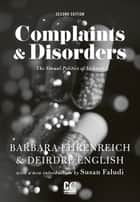 Complaints & Disorders - The Sexual Politics of Sickness ebook by Barbara Ehrenreich, Deirdre English, Susan Faludi