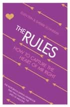 The Rules: How to Capture the Heart of Mr Right ebook by Ellen Fein, Sherrie Schneider