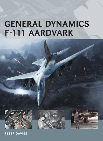 General Dynamics F-111 Aardvark ebook by Peter E. Davies