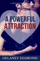 A Powerful Attraction ebook by Delaney Diamond