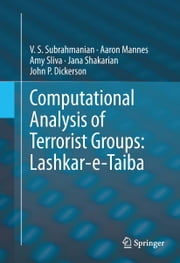 Computational Analysis of Terrorist Groups: Lashkar-e-Taiba ebook by V.S. Subrahmanian,Aaron Mannes,Amy Sliva,Jana Shakarian,John P. Dickerson