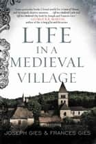 Life in a Medieval Village ebook by Frances Gies,Joseph Gies