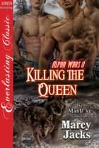 Killing the Queen ebook by Marcy Jacks