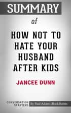 Summary of How Not to Hate Your Husband After Kids eBook by Paul Adams