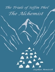The Trials of Seffin Phel: The Alchemist ebook by Stephen Monteith