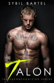 Talon - The Uncompromising Series, #1 ebook by Sybil Bartel