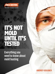 It's Not Mold Until It's Tested - Everything You Need to Know About Mould Busting ebook by Andrey Golubev,Michael Golubev