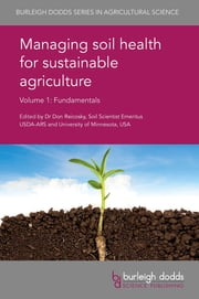 Managing soil health for sustainable agriculture Volume 1 - Fundamentals ebook by Dr Don Reicosky, Prof. Rainer Horn, Prof. Samira Daroub,...