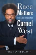 Race Matters, 25th Anniversary - With a New Introduction ebook by Cornel West
