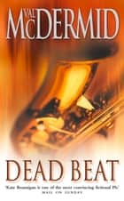Dead Beat (PI Kate Brannigan, Book 1) ebook by Val McDermid