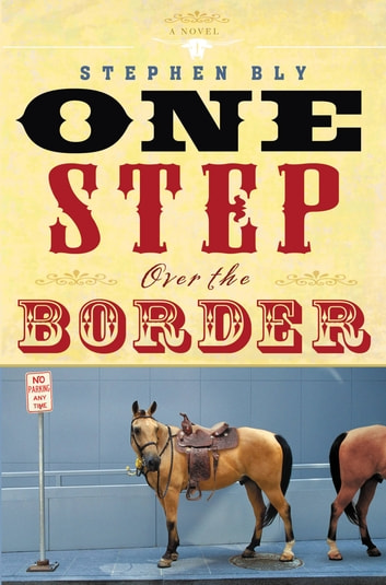 One Step Over the Border - A Novel ebook by Stephen Bly