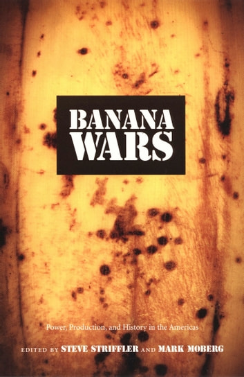 Banana Wars - Power, Production, and History in the Americas ebook by Gilbert M. Joseph,Emily S. Rosenberg