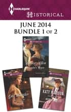 Harlequin Historical June 2014 - Bundle 1 of 2 - Bride by Mail\Scandal's Virgin\No Place for an Angel ebook by Katy Madison, Louise Allen, Gail Whitiker