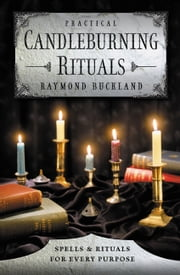 Practical Candleburning Rituals - Spells & Rituals for Every Purpose ebook by Raymond Buckland