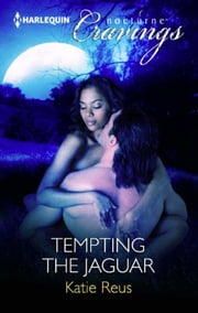 Tempting the Jaguar (Mills & Boon Nocturne Cravings) ebook by Katie Reus