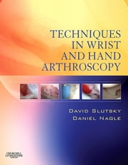 Techniques in Wrist and Hand Arthroscopy ebook by David J. Slutsky,Daniel J. Nagle