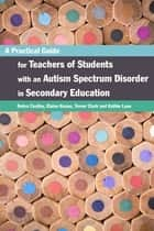 A Practical Guide for Teachers of Students with an Autism Spectrum Disorder in Secondary Education ebook by Kathleen Lane,Trevor Clark,Elaine Keane,Debra Costley
