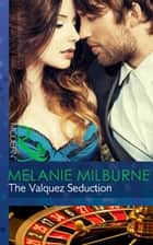 The Valquez Seduction (Mills & Boon Modern) (The Playboys of Argentina, Book 2) eBook by Melanie Milburne