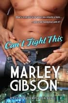 Can't Fight This ebook by Marley Gibson