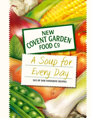 Soup for Every Day - 365 of Our Favourite Recipes ebook by New Covent Garden Soup Company