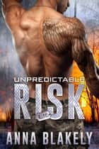 Unpredictable Risk ebook by Anna Blakely