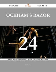 Ockham's Razor 24 Success Secrets - 24 Most Asked Questions On Ockham's Razor - What You Need To Know ebook by Earl Cortez