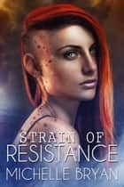 Strain of Resistance ebook by Michelle Bryan