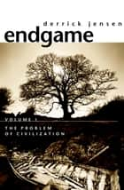 Endgame, Volume 1 - The Problem of Civilization ebook by Derrick Jensen