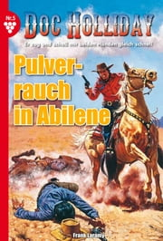 Doc Holliday 5 - Western - Der Pulverrauch in Abilene ebook by Frank Laramy