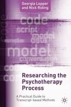 Researching the Psychotherapy Process ebook by Dr Nick Riding,Dr Georgia Lepper