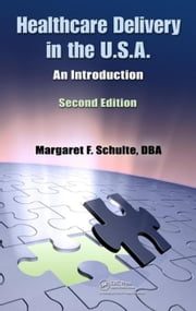 Healthcare Delivery in the U.S.A.: An Introduction, Second Edition ebook by Schulte, Margaret F.