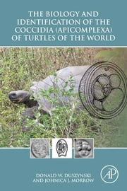 The Biology and Identification of the Coccidia (Apicomplexa) of Turtles of the World ebook by Donald W. Duszynski,Johnica J. Morrow