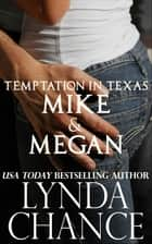 Temptation In Texas: Mike and Megan eBook by Lynda Chance