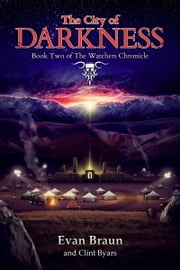 The City of Darkness - Book Two of The Watchers Chronicle ebook by Evan Braun,Clint Byars