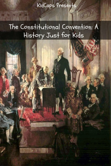 Study guide for the constitutional convention ebook of independence array the constitutional convention a history just for kids ebook by rh fandeluxe Images