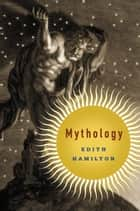 Mythology ebook by Edith Hamilton, Aphrodite Trust, Apollo Trust