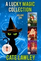 A Lucky Magic Collection: Magic and Mayhem Universe - Lucky Magic Collection, #1 ebook by