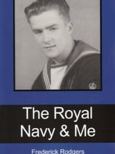 The Royal Navy & Me ebook by Frederick Rodgers