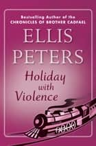 Holiday with Violence ebook by Ellis Peters